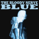 The Bloody Nerve premieres the first track from their new EP 'Blue'. #TheBloodyNerve #music